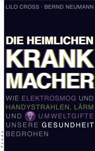 Die heimlichen Krankmacher. Wie Elektrosmog und...