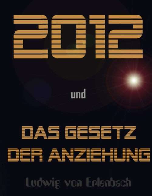 2012 und das Gesetz der Anziehung - Ludwig von ...