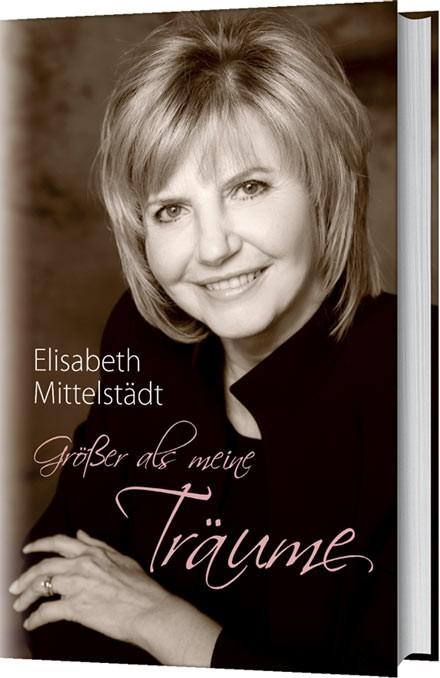 Größer als meine Träume - Elisabeth Mittelstädt