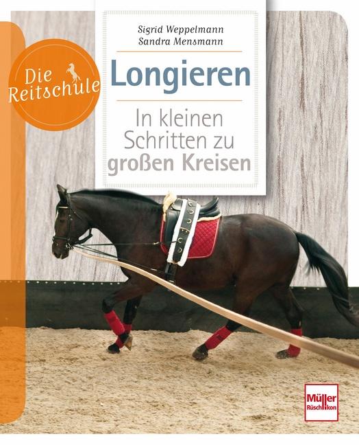 Longieren In kleinen Schritten zu großen Kreisen - Sigrid Weppelmann [Taschenbuch, 3. Auflage 2015]