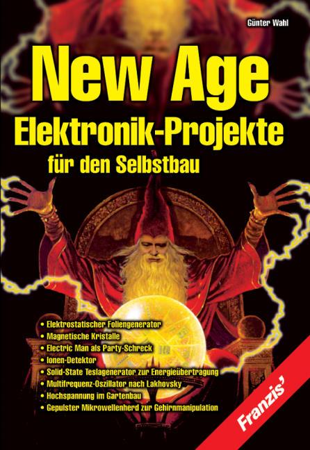 New Age Elektronik-Projekte für den Selbstbau -...