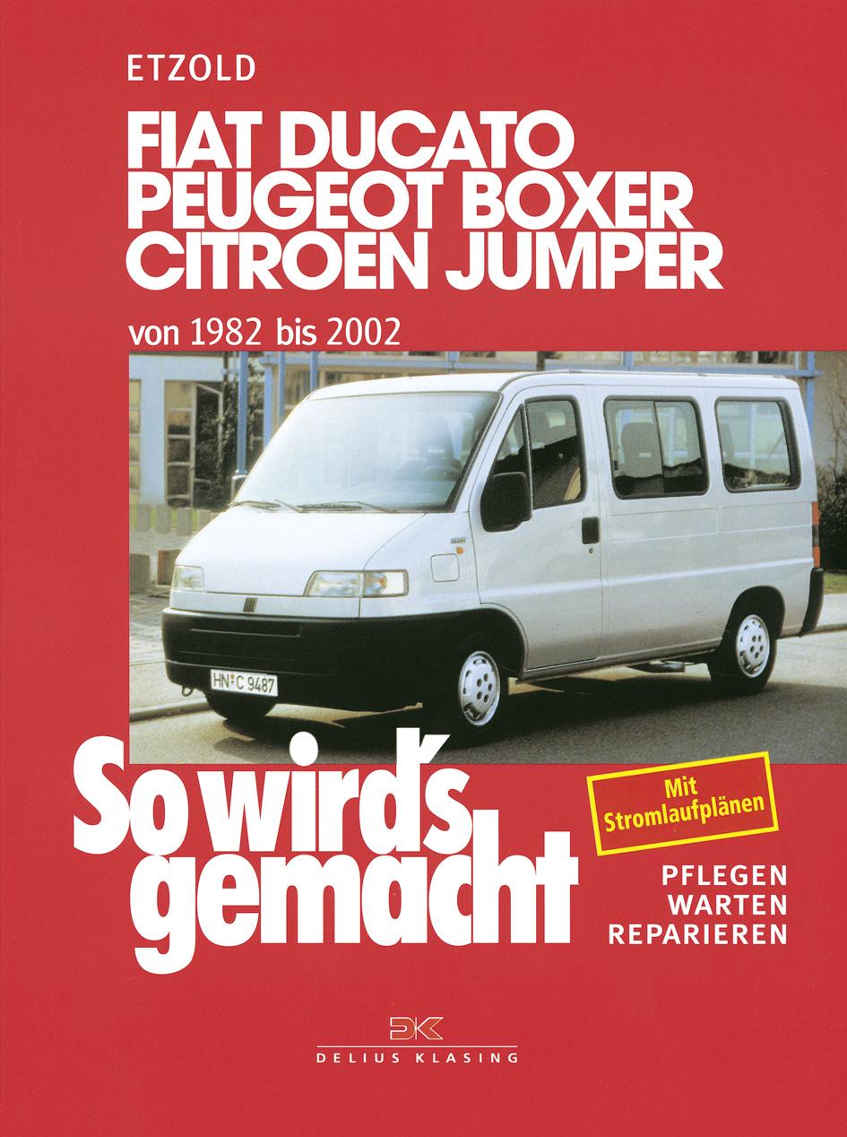 So wird´s gemacht. Pflegen - warten - reparieren. Fiat Ducato / Peugeot Boxer / Citroen Jumper: BD 100 - Hans-Rüdiger Et