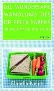 Die wundersame Wandlung des Dr. Felix Tabeks od...