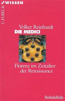 Die Medici: Florenz im Zeitalter der Renaissance - Volker Reinhardt