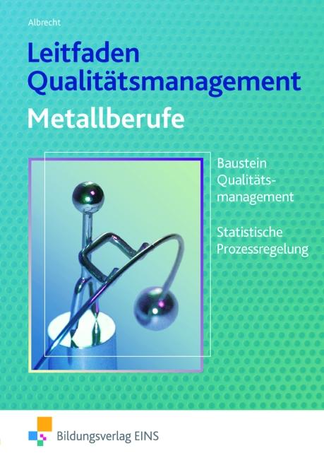 Leitfaden Qualitätsmanagement für Metallberufe: Bausteine Qualitätsmanagement (TQM), Statistische Prozessregelung (SPC) Lehr-/Fachbuch - Hans Jürgen Albrecht