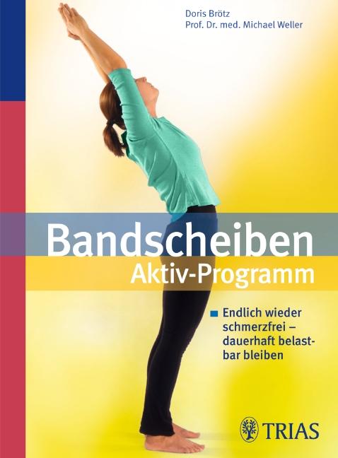 Bandscheiben Aktiv-Programm: Endlich wieder schmerzfrei – dauerhaft belastbar bleiben - Doris Brötz