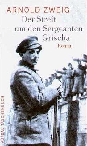 Der Streit um den Sergeanten Grischa: Roman - Arnold Zweig