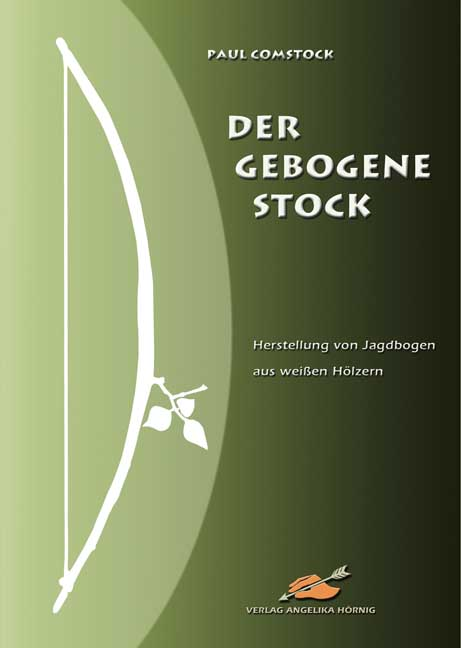 Der Gebogene Stock: Herstellung von Jagdbogen aus weißen Hölzern - Paul Comstock