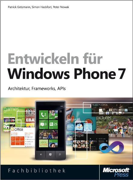 Entwickeln für Windows Phone 7: Architektur, Frameworks, APIs - Patrick Getzmann