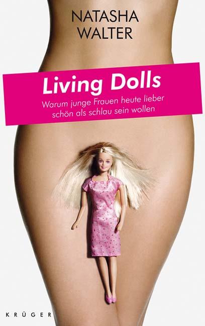 Living Dolls: Warum junge Frauen heute lieber schön als schlau sein wollen - Natasha Walter
