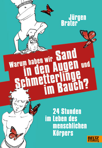 Warum haben wir Sand in den Augen und Schmetterlinge im Bauch?: 24 Stunden im Leben des menschlichen Körpers - Jürgen Br