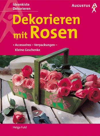 Dekorieren mit Rosen. Accessoires - Verpackunge...