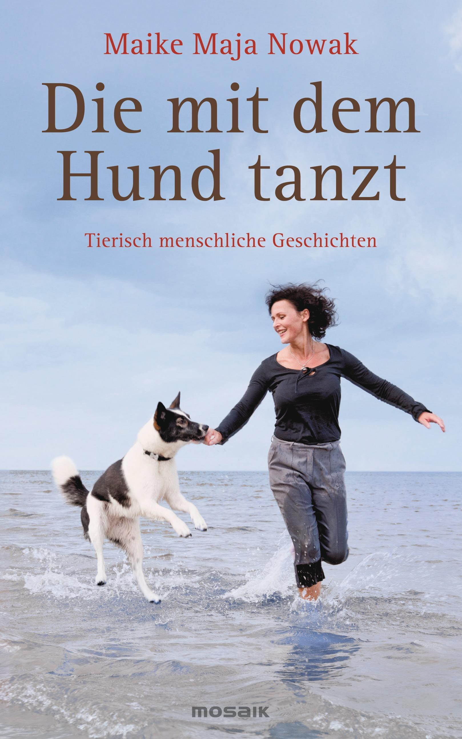 Die mit dem Hund tanzt: Tierisch menschliche Geschichten - Maike Maja Nowak