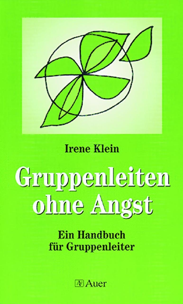 Gruppenleiten ohne Angst: Ein Handbuch für Gruppenleiter - Irene Klein