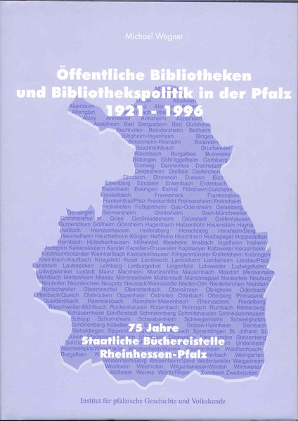 Öffentliche Bibliotheken und Bibliothekspolitik in der Pfalz (1921-1996): 75 Jahre Staatliche Büchereistelle Rheinhessen-Pfalz
