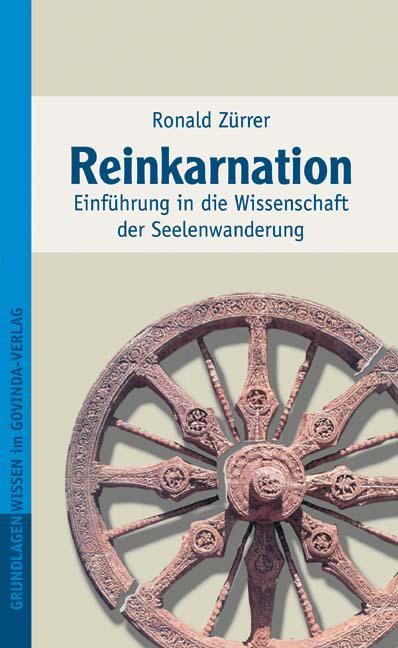 Reinkarnation. Einführung in die Wissenschaft der Seelenwanderung - Ronald Zürrer