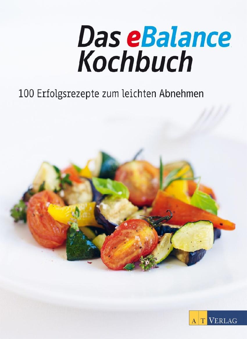 Das eBalance Kochbuch: 100 Erfolgsrezepte zum l...