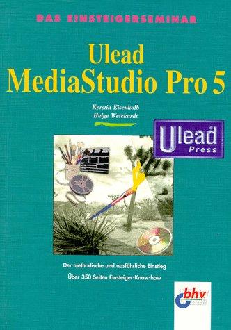 Das Einsteigerseminar. Ulead MediaStudio Pro 5. Der methodische und ausführliche Einstieg - Kerstin Eisenkolb