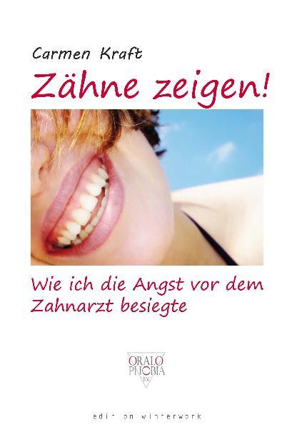 Zähne zeigen!: Wie ich die Angst vor dem Zahnarzt besiegte - Carmen Kraft