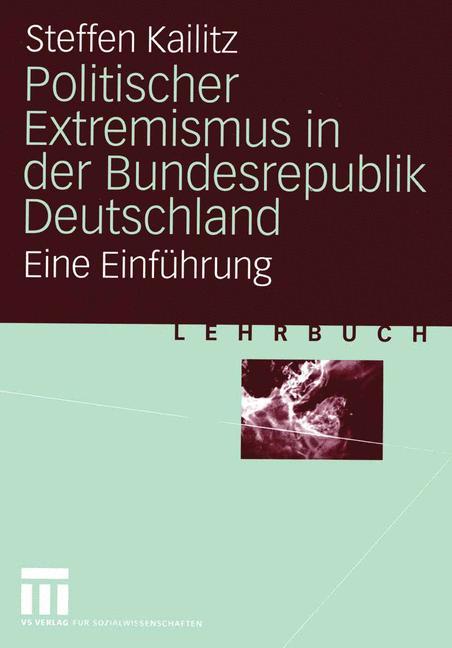 Politischer Extremismus in der Bundesrepublik Deutschland: Eine Einführung - Steffen Kailitz