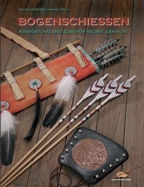 Bogenschiessen: Ausrüstung & Zubehör selbst gemacht - Volker Alles