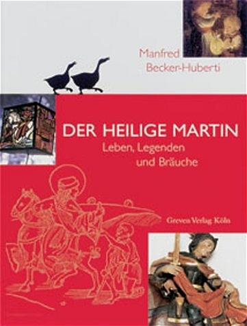 Der Heilige Martin. Leben, Legenden und Bräuche - Manfred Becker-Huberti