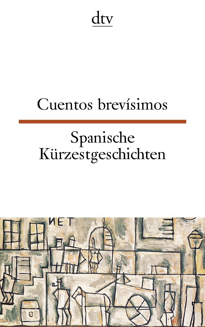 Cuentos brevísimos Spanische Kürzestgeschichten: 74 kurze Prosatexte von 47 modernen Autoren aus Spanien und Spanisch-Am