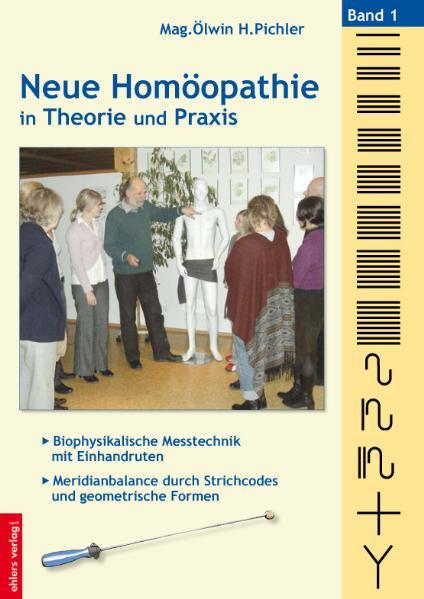 Neue Homöopathie in Theorie und Praxis: Band 1: Biophysikalische Messtechnik mit Einhandruten - Meridianbalance durch St
