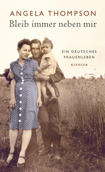 Bleib immer neben mir. Ein deutsches Frauenleben - Angela Thompson