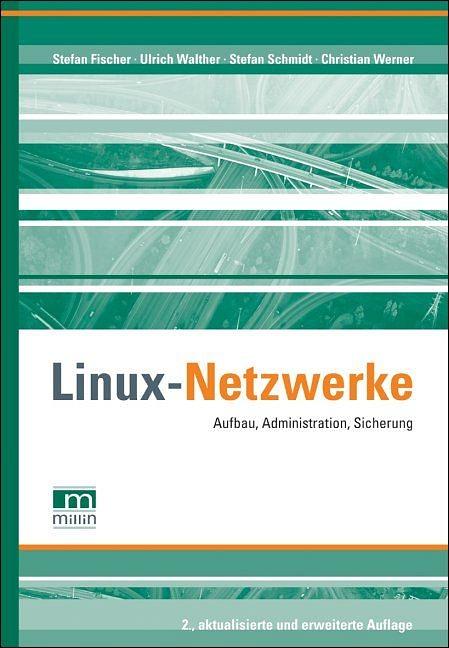 Linux Netzwerke. Aufbau, Administration, Sicher...