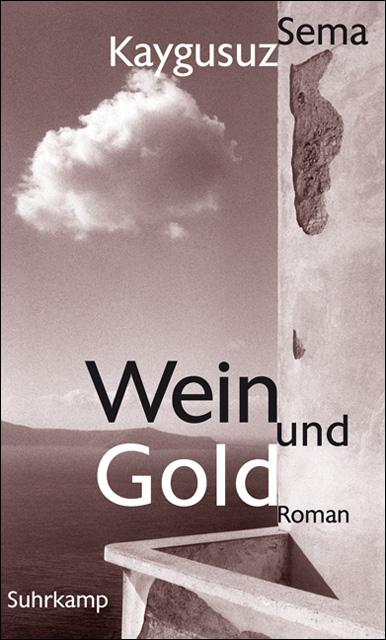 Wein und Gold: Roman - Sema Kaygusuz