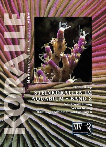 Steinkorallen im Aquarium - Band 2 - Daniel Knop