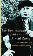 Um Deutschland geht es uns. Arnold Zweig: Die Biographie: Eine Biographie - Wilhelm von Sternburg
