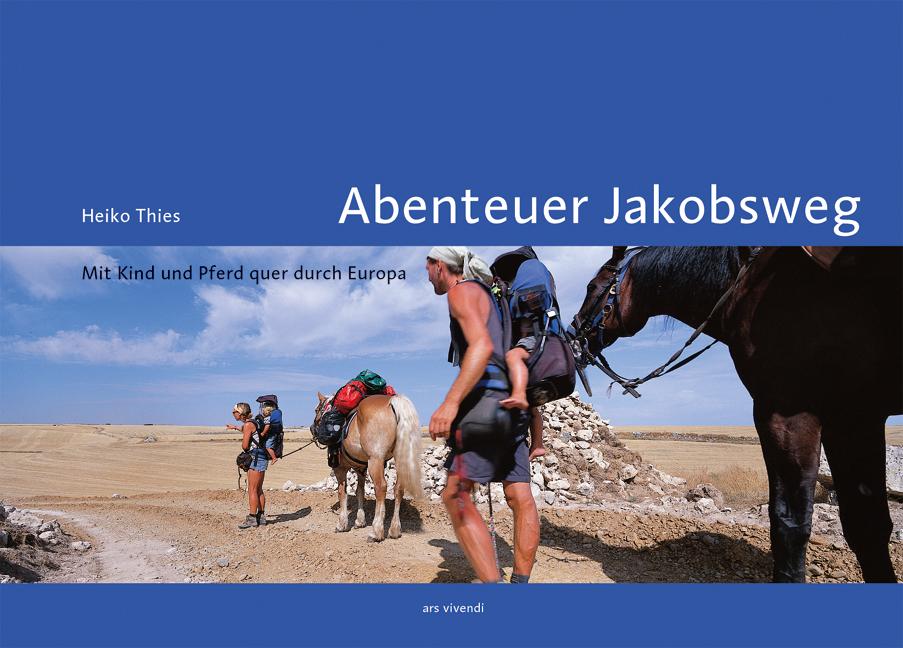 Abenteuer Jakobsweg. Mit Kind und Pferd quer du...
