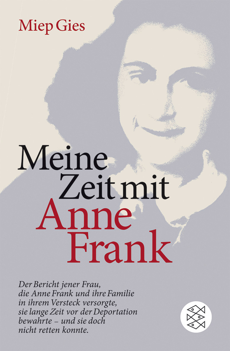 Meine Zeit mit Anne Frank: Der Bericht jener Frau,die Anne Frank und ihre Familie in ihrem Versteck versorgte,sie lange
