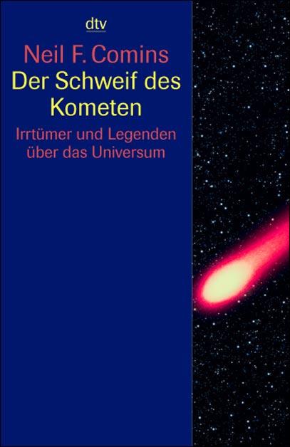 Der Schweif des Kometen: Irrtümer und Legenden über das Universum - Neil F. Comins