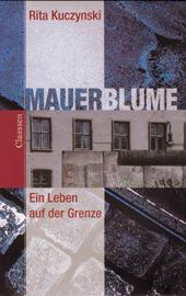 Mauerblume: Mein Leben an der Grenze: Mein Lebe...