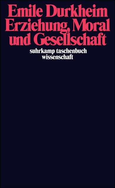 Erziehung, Moral und Gesellschaft: Vorlesung an der Sorbonne 1902/1903 (suhrkamp taschenbuch wissenschaft) - Emile Durkh