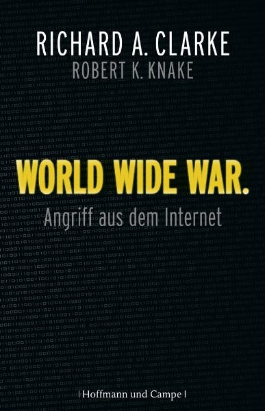 World Wide War: Angriff aus dem Internet - Richard A. Clarke