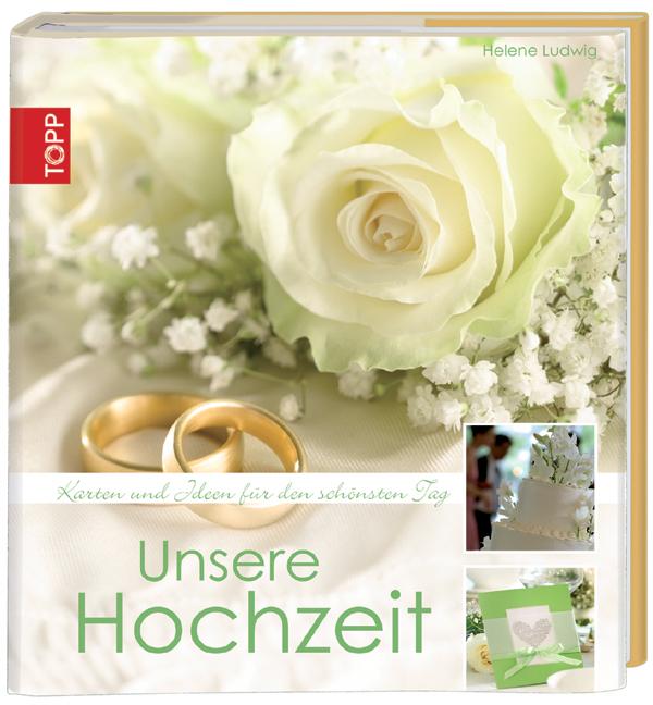 Unsere Hochzeit: Inspiration für den schönsten Tag - Helene Ludwig