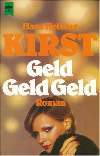 Geld, Geld, Geld. - Hans Hellmut Kirst
