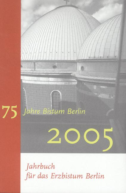 Jahrbuch für das Bistum Berlin 2005. 75 Jahre Bistum Berlin 2005 - Joachim Hake