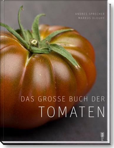 Das große Buch der Tomaten: Warenkunde & Rezepte - Andres Sprecher