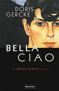 Bella Ciao. Ein Bella Block-Roman. - Doris Gercke