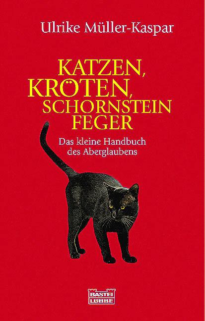 Katzen, Kröten, Schornsteinfeger. Das kleine Ha...