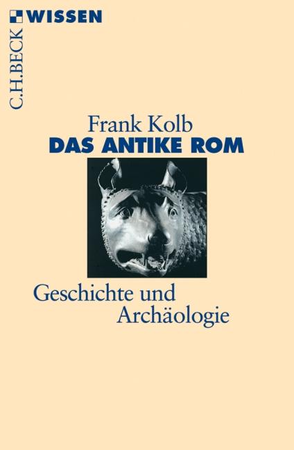Das antike Rom: Geschichte und Archäologie - Frank Kolb