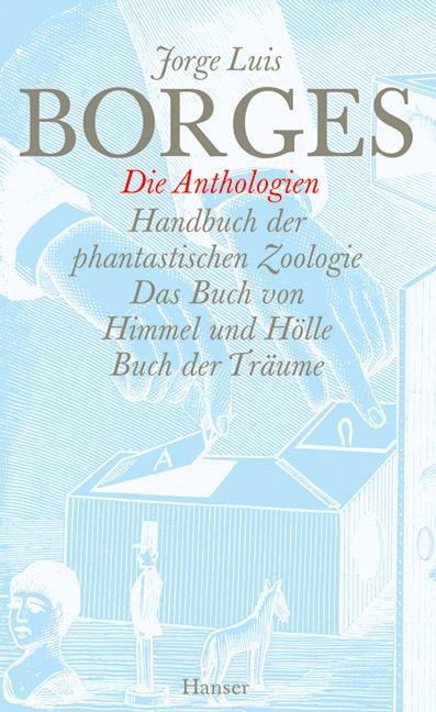 Gesammelte Werke in 12 Bänden - Band 10: Die Anthologien: Handbuch der phantastischen Zoologie / Das Buch von Himmel und
