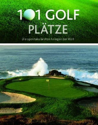 101 Golf Plätze: Die spektakulärsten Anlagen der Welt - Geoffrey Giles