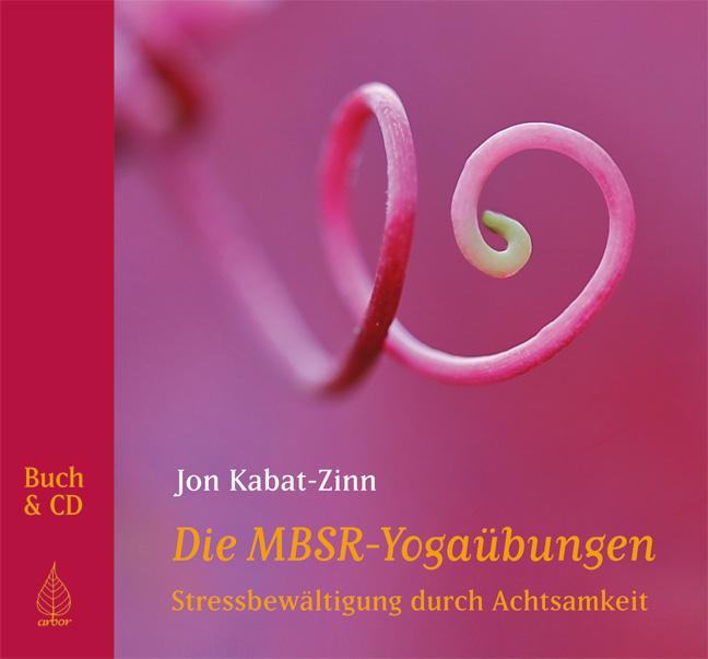 Die MBSR-Yogaübungen: Stressbewältigung durch Achtsamkeit - Jon Kabat-Zinn