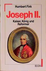 Joseph II. Kaiser, König und Reformer - Humbert Fink
